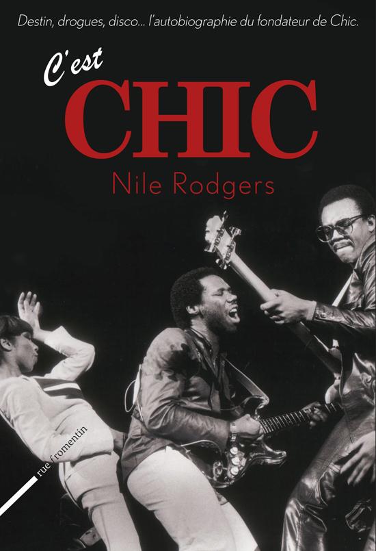 """""""C'EST CHIC"""" :: L'autobiographie de Nile Rodgers à paraitre le 16 mai chez Rue Fromentin"""